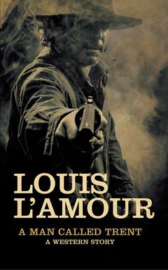 A Man Called Trent By Louis L'Amour