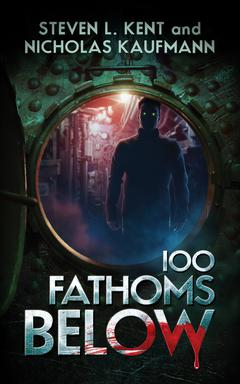100 Fathoms Below By Steven L. Kent and Nicholas Kaufmann