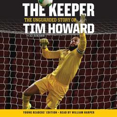 The Keeper: The Unguarded Story of Tim Howard Young Readers' Edition UNA by Tim Howard audiobook