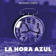 La hora azul by Alonso Cueto audiobook