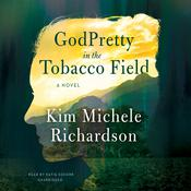 GodPretty in the Tobacco Field by  Kim Michele Richardson audiobook
