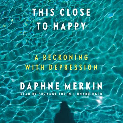 This Close to Happy by Daphne Merkin audiobook