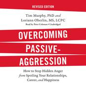 Overcoming Passive-Aggression, Revised Edition by  Tim Murphy audiobook