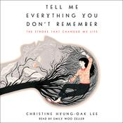 Tell Me Everything You Don't Remember by  Christine Hyung-Oak Lee audiobook