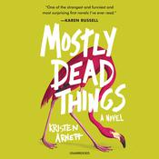 Mostly Dead Things by  Kristen Arnett audiobook